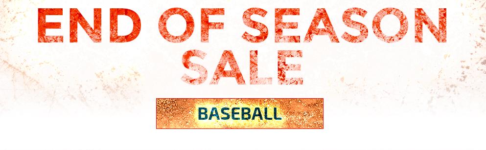END OF SEASON SALE - BASEBALL