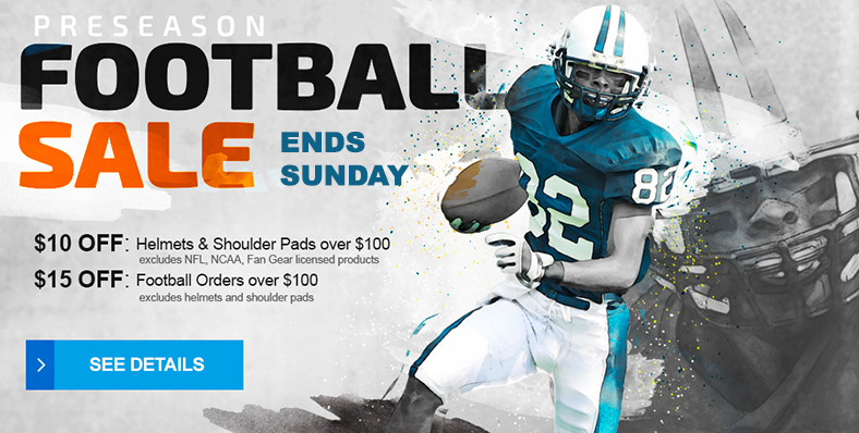 PRESEASON FOOTBALL SALE - $10 Off Helmets & Shoulder Pads Over $100 - excludes NFL, NCAA, FAN Gear licensed products - $15 OFF Football orders over $100 - excludes helmets, shoulder pads, and FAn Gear - See Details